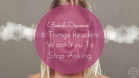 6 Things Readers Want You To Stop Asking