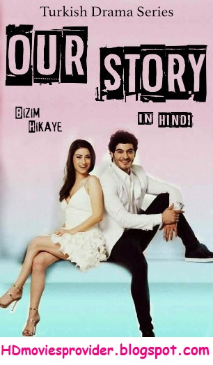 Our Story (Bizim Hikaye) S01 Compete Hindi Dubbed 720p HDrip | Turkish Drama series { New Episodes Added }