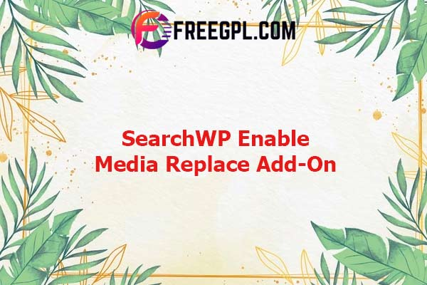 SearchWP Enable Media Replace Integration Nulled Download Free
