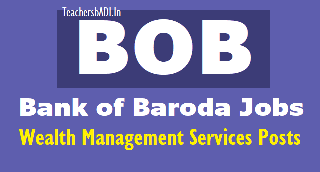 bank of baroda jobs 2018: wealth management services posts on bankofbaroda.co.in,bank of baroda manager other posts,bank of baroda online application form,last date to apply bob recruitment