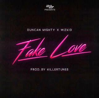LYRICS: Duncan Mighty x Wizkid – Fake Love