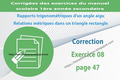 Correction - Exercice 08 page 47 - Rapports trigonométriques d'un angle aigu - Relations métriques dans un triangle rectangle