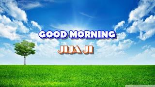 good morning jija ji