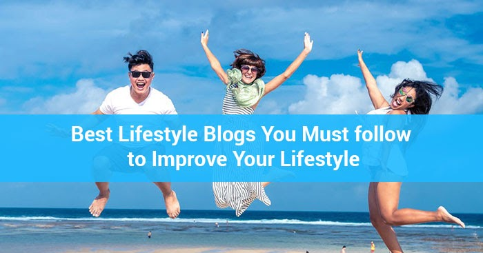 Top 20+ Best Lifestyle Blogs To Follow For Success And Better Life