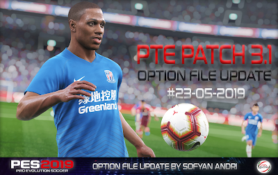 PES 2019 PTE Patch 2019 3.1 DLC 5.01 Option File 23/05/2019 by Sofyan Andri