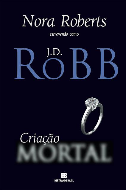 Criação mortal Nora Roberts, J.D. Robb