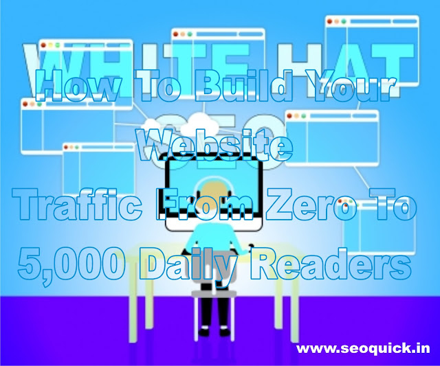 How To Build Your Website Traffic From Zero To 5,000 Daily Readers