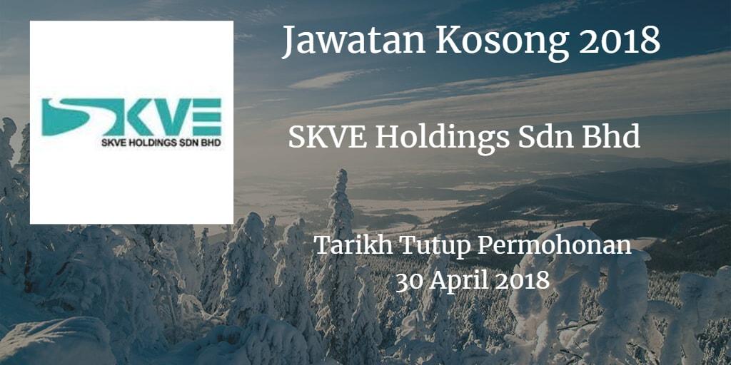 Jawatan Kosong SKVE Holdings Sdn Bhd 30 April 2018