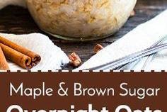 MAPLE, BROWN SUGAR AND CINNAMON OVERNIGHT OATS