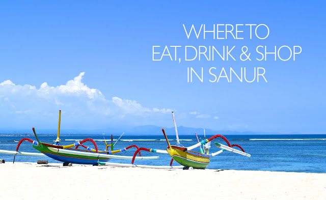 What Every Woman Needs: Where to eat, drink and shop in Sanur (Bali)