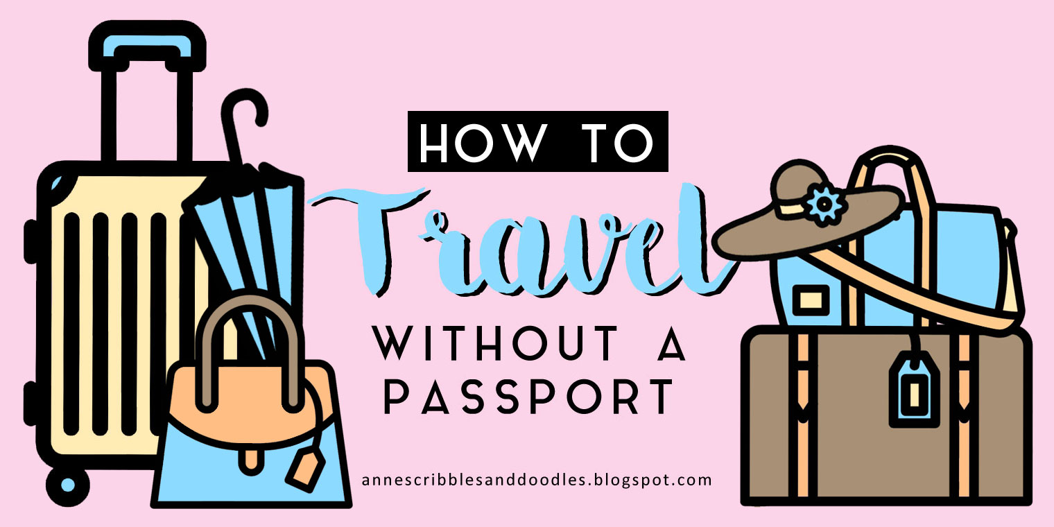 How to Travel Without a Passport | Anne's Scribbles and Doodles