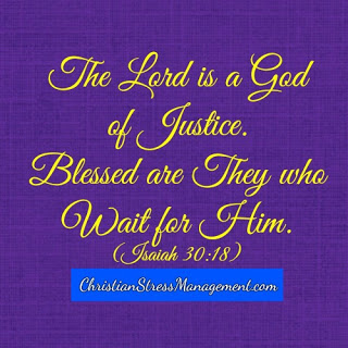 The Lord is a God of justice and blessed are those who wait for Him. (Isaiah 30:18)