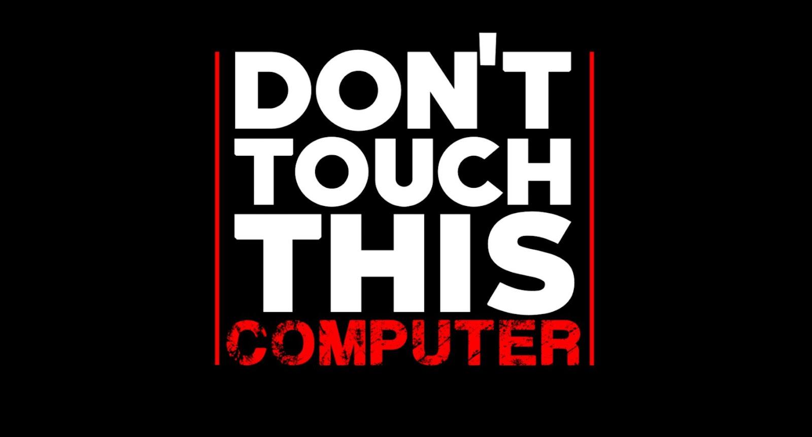 Dont Touch My Computer Desktop Wallpaper Wallpapers Corner