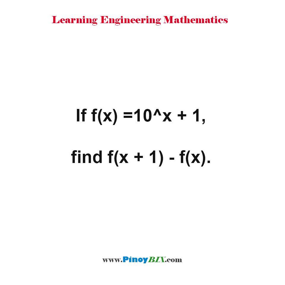 If f(x) = 10^x + 1, find f(x + 1) - f(x).
