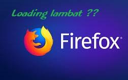 Cara Pengaturan untuk Mempercepat Loading Mozilla Firefox (Terbaru), lemot, ngebut