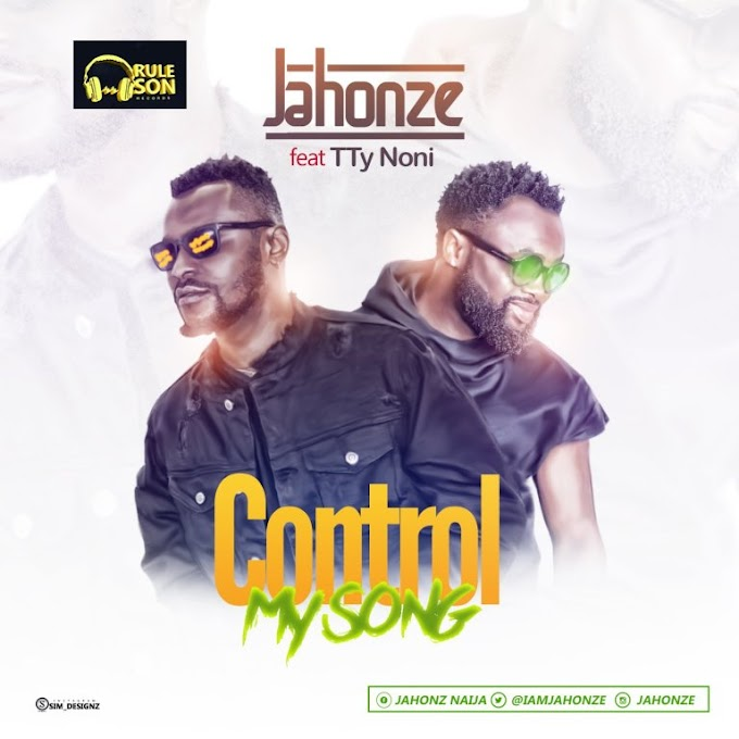 Audio & Video : Jahonze Ft. Tty – Control My Song