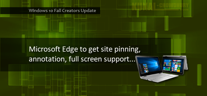 Microsoft Edge to get site pinning, annotation, full screen support in Windows 10 Fall Creators Update (www.kunal-chowdhury.com)