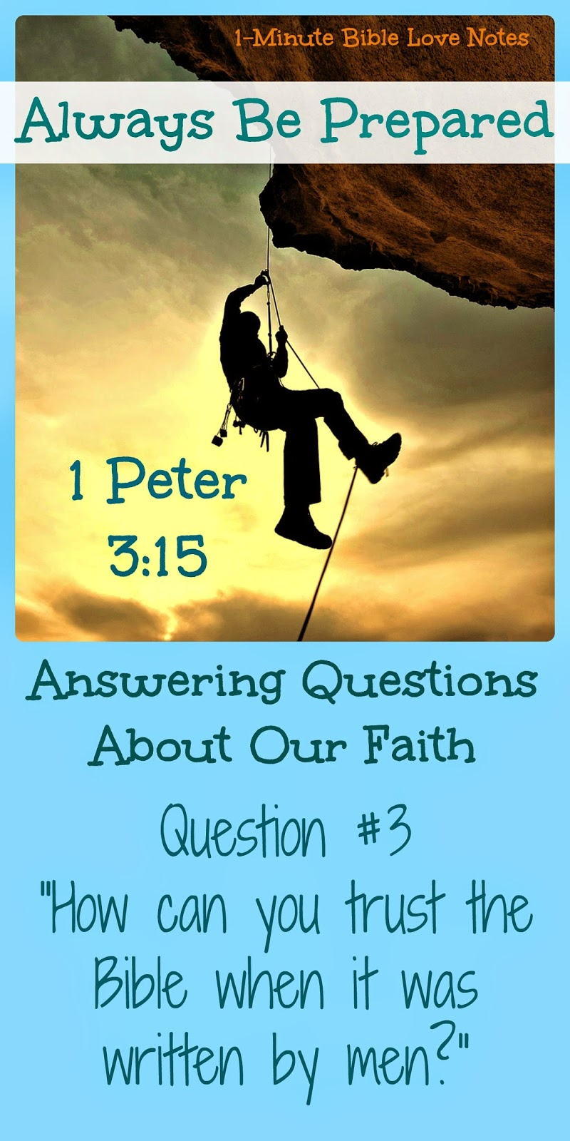 1 Peter 3:15, Be prepared to answer faith questions, how can you trust the Bible? Wasn't the Bible written by men?
