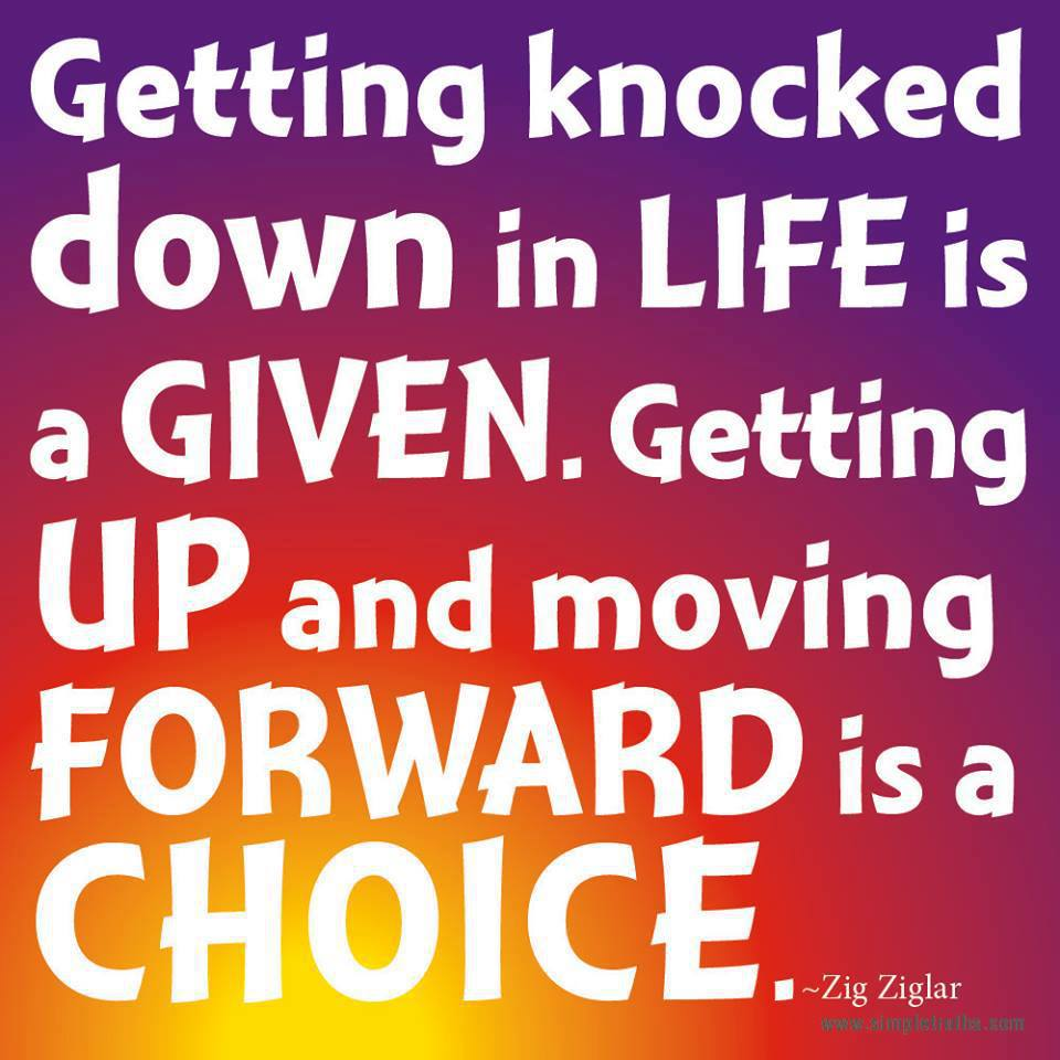 Quotes For Moving On In Life: Getting Knocked Down In Life Is A Given. Getting Up And