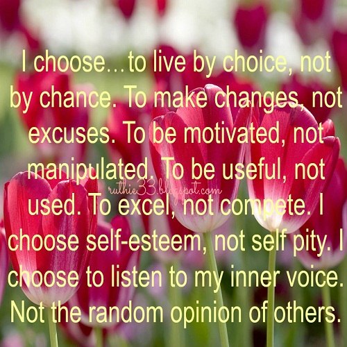 My Blog Of Inspirations: I choose…to live by choice, not ...