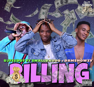 "DOWNLOAD MP3: DJ TEEDOT --  ""BILLING"" ft. SMALL BADDO X SHOWZY"