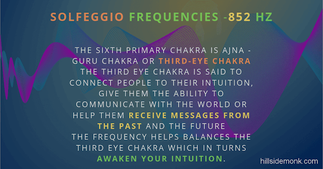 Solfeggio Frequencies Benefits 852 Hertz852 Hertz The sixth primary chakra is Ajna -guru chakra or third-eye chakra  The third eye chakra is said to connect people to their intuition, give them the ability to communicate with the world or help them receive messages from the past and the future  The frequency helps balances the third eye chakra which in turns awaken your intuition.