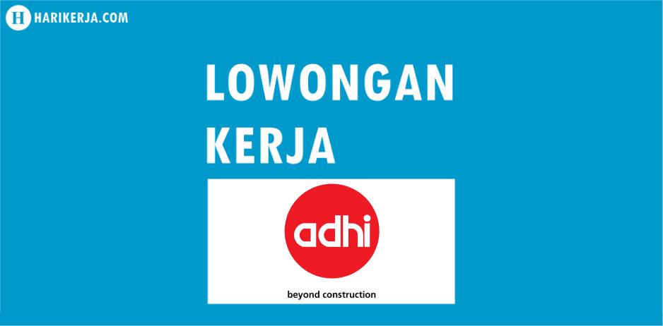 Lowongan Kerja PT Adhi Karya Hingga 14 April 2017