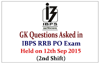 List of GK Questions Asked in IBPS RRB PO (Officer Scale-I) Exam Held on 12th Sep 2015 (2nd Shift)