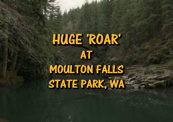 Huge 'Roar' at Moulton Falls State Park, WA