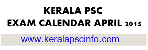 KERALA PSC EXAM CALENDAR APRIL 2015, KPSC Exam calendar April 2015, KPSC Exam Schedule April 2015, Download exam calendar april 2015,