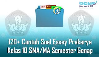 120+ Contoh Soal Dan Jawaban Essay Prakarya Kelas 10 SMA/MA Semester Genap Terbaru