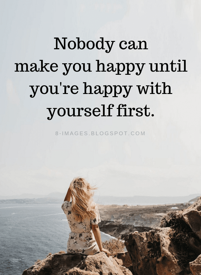 Happiness Quotes Nobody Can Make You Happy Until Youre Happy With