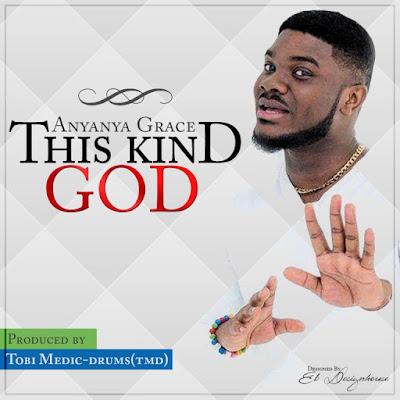Music: This Kind God – Anyanya Grace