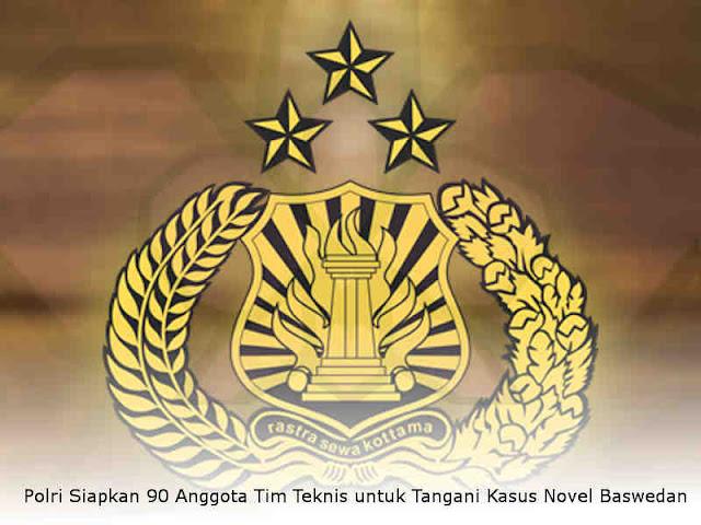 Polri Siapkan 90 Anggota Tim Teknis untuk Tangani Kasus Novel Baswedan