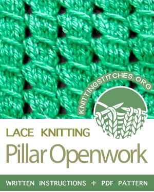 Lace Knitting. #howtoknit the Pillar Openwork Stitch. FREE written instructions, PDF knitting pattern.  #knittingstitches #knitting #knit #laceknitting