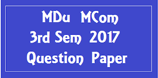 एम डी यू  MCom 3rd Sem Previous Question Papers 2018