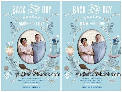 Download ebook BACK IN THE DAY BAKERY MADE WITH LOVE : More than 100 Recipes and Make-It-Yourself Projects to Create and Share