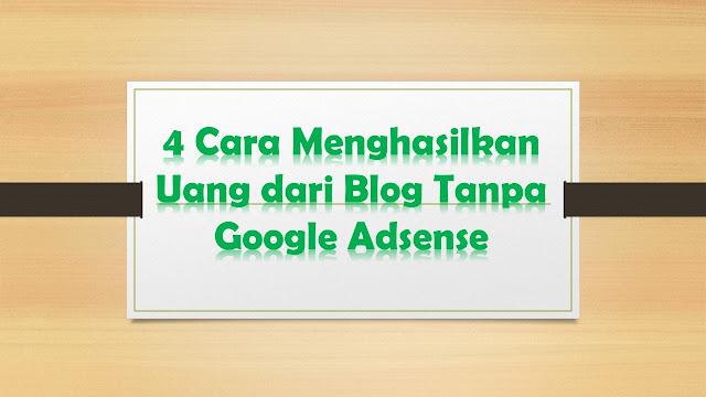 4 Cara Mendapatkan Penghasilan dari Blog Tanpa Adsense