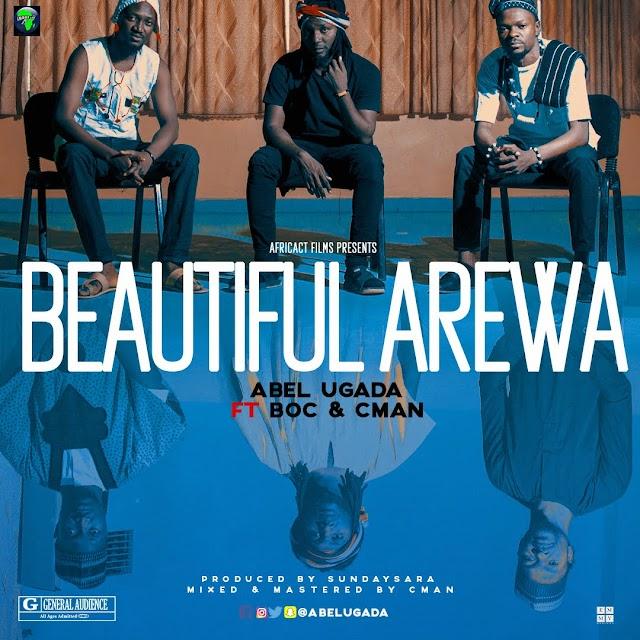 #MUSIC: BEAUTIFUL AREWA- ABEL UGADA ft B.O.C & CMAN