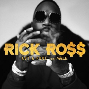 Act a Fool - Rick Ross Part. Wale