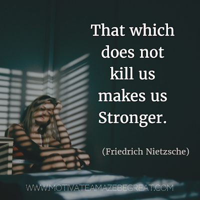 "Quotes About Strength And Motivational Words For Hard Times: ""That which does not kill us makes us stronger."" - Friedrich Nietzsche"