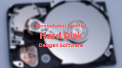 Hard disk atau lebih biasa dikenal dengan singkatan HDD Tutorial Mengetahui Kondisi Hard Disk dengan Software