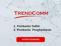 Jawatan Kosong di Trendcomm Technology Sdn Bhd - Pembantu Tadbir & Pembantu  Penghantaran