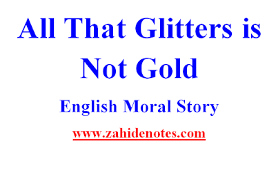 All that glitters is not gold moral story