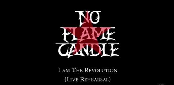 "NO FLAME CANDLE: Live video για το νέο τους κομμάτι ""I Am The Revolution"""