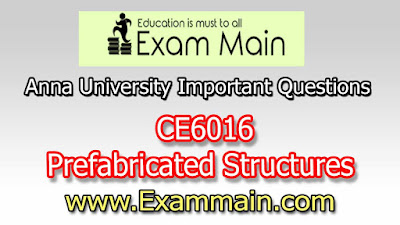 CE6016 Prefabricated Structures| Impotent  Questions | Question bank | Syllabus | Model and Previous Question papers | Download PDF