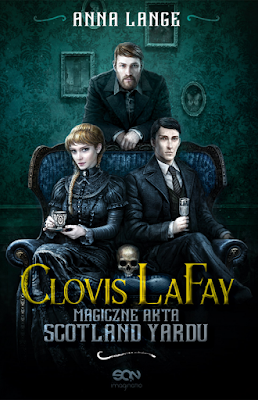 """Clovis LaFay. Magiczne akta Scotland Yardu"" Anna Lange"