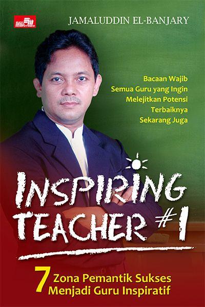 yang mahir yaitu guru yang bisa memberi pandangan gres kepada mu Inspiring Teacher Buku 1