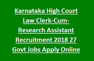 Karnataka High Court Law Clerk-Cum-Research Assistant Recruitment 2018 27 Govt Jobs Apply Online