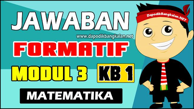 Jawaban Soal Test Formatif Modul 3 KB 1 Matematika